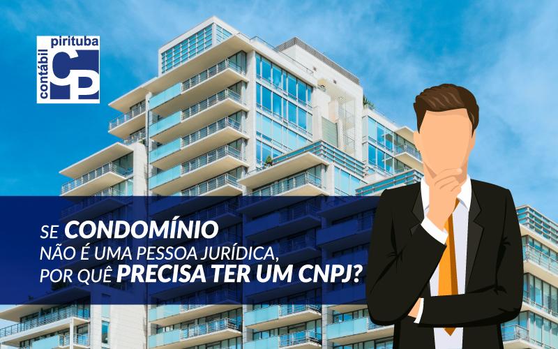 Se Condomínio Não é Uma Pessoa Jurídica, Por Quê Precisa Ter Um CNPJ?