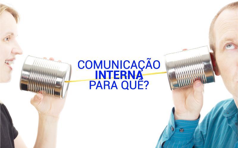 Comunicação Interna Para Quê?