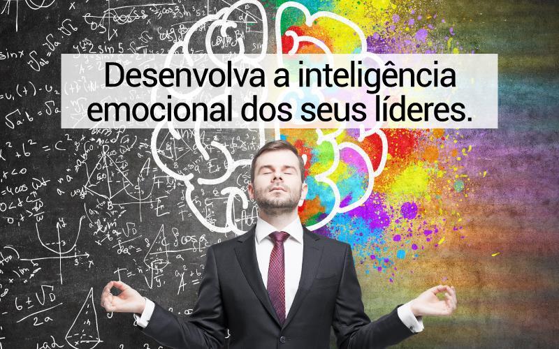 Desenvolva A Inteligência Emocional Dos Seus Líderes.