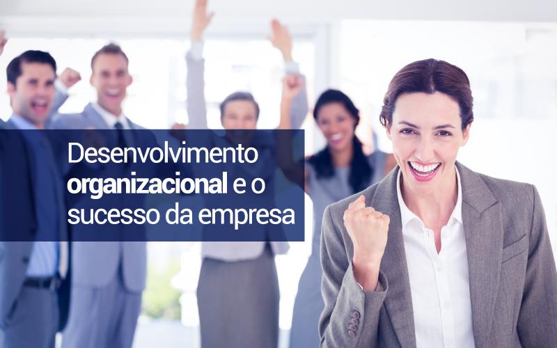 Desenvolvimento Organizacional E O Sucesso Da Empresa