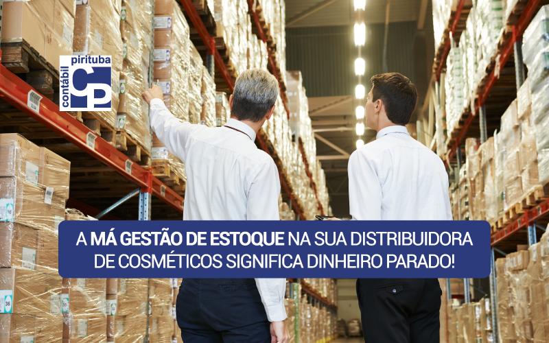 A Má Gestão De Estoque Na Sua Distribuidora De Cosméticos Significa Dinheiro Parado!
