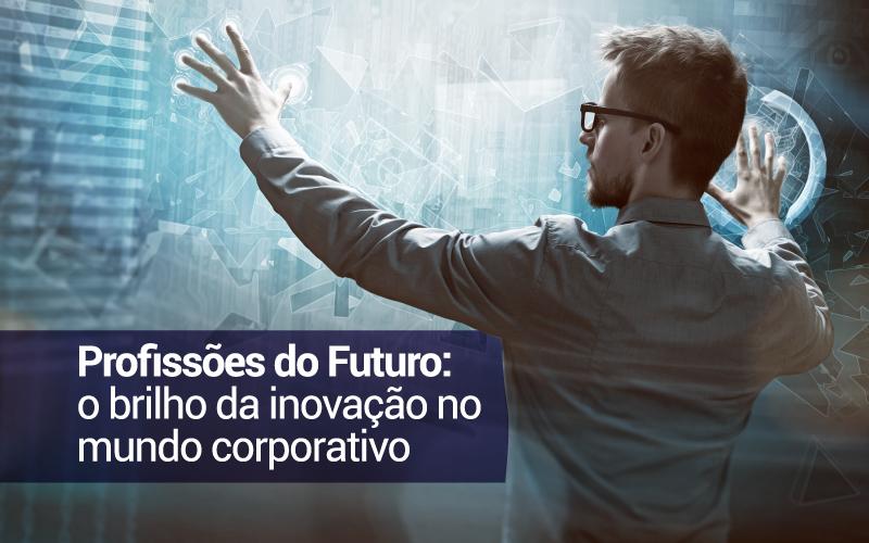 Profissões Do Futuro: O Brilho Da Inovação No Mundo Corporativo