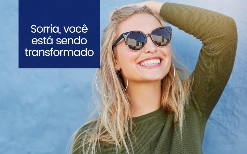 Sorria, Você Está Sendo Transformado