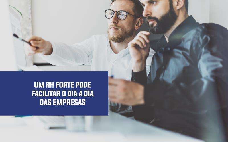 Um RH Forte Pode Facilitar O Dia A Dia Das Empresas