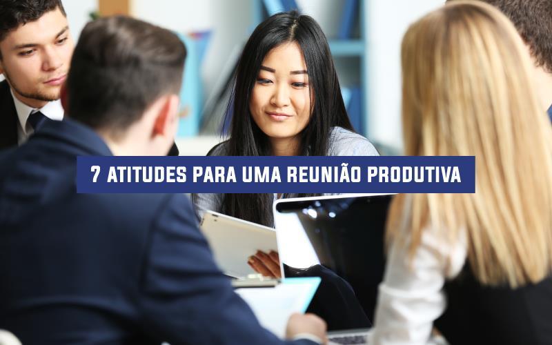 7 Atitudes Para Uma Reunião Produtiva