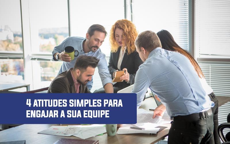 Atitudes Simples Para Engajar A Sua Equipe