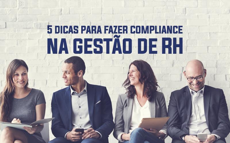 5 Dicas Para Fazer Compliance Na Gestão De RH