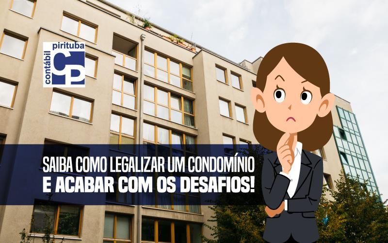 Saiba Como Legalizar Um Condomínio E Acabar Com Os Desafios!