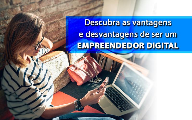 Descubra As Vantagens E Desvantagens De Ser Um Empreendedor Digital