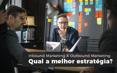 Inbound Marketing X Outbound Marketing: Qual A Melhor Estratégia?
