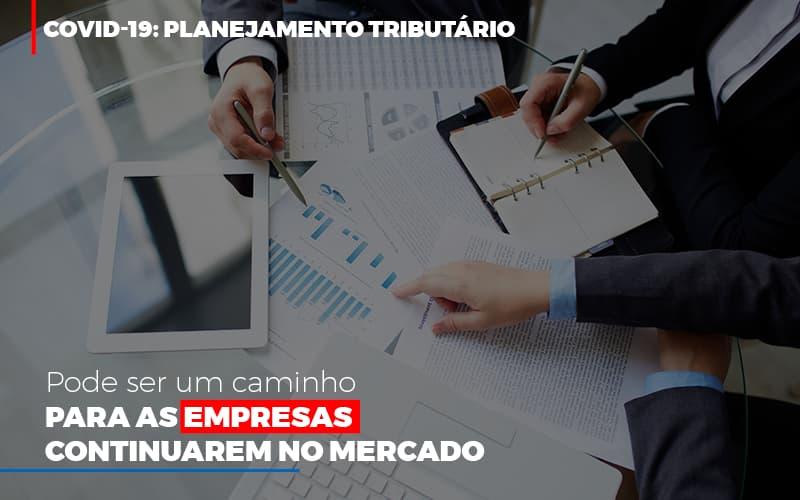 COVID-19: Planejamento Tributário Pode Ser Um Caminho Para As Empresas Continuarem No Mercado