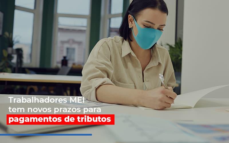 MEI Trabalhadores MEI Tem Novos Prazos Para Pagamentos De Tributos