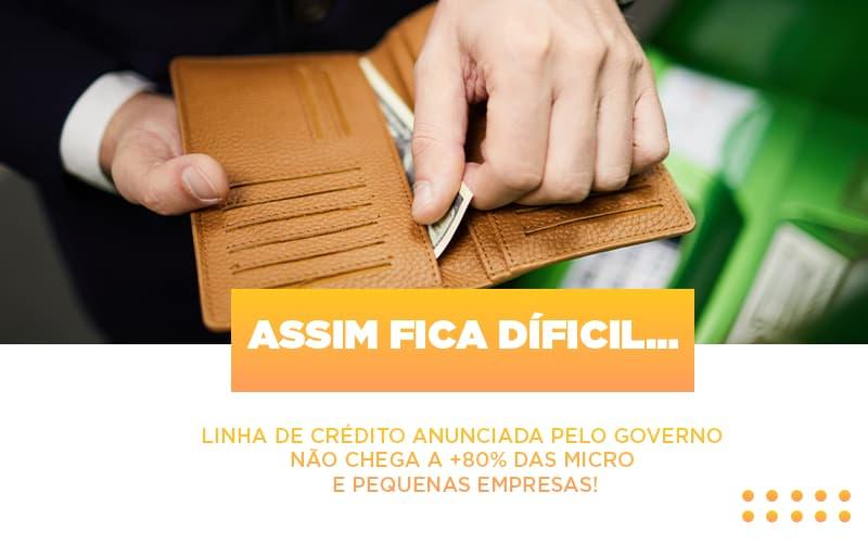 Assim Fica Díficil…  Linha De Crédito Anunciada Pelo Governo Não Chega A +80% Das Micro E Pequenas Empresas!
