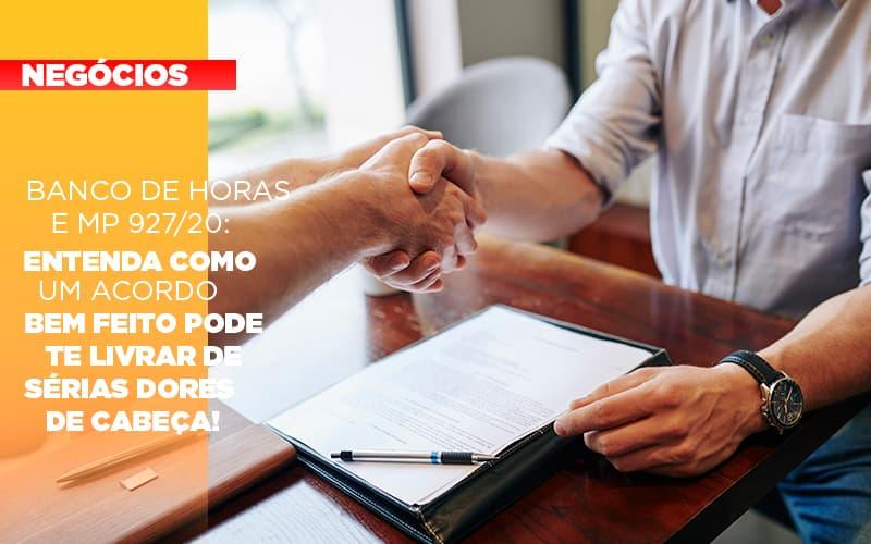 Banco De Horas E MP 927/20: Entenda Como Um Acordo Bem Feito Pode Te Livrar De Sérias Dores De Cabeça!