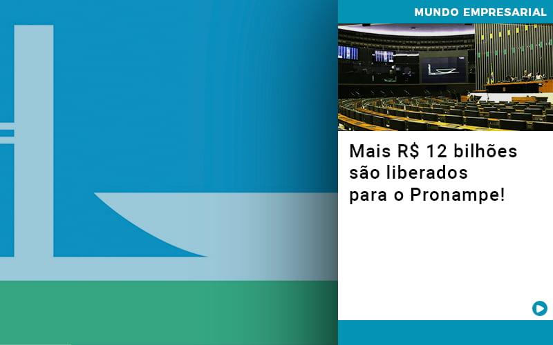 Mais R$ 12 Bilhões São Liberados Para O Pronampe!