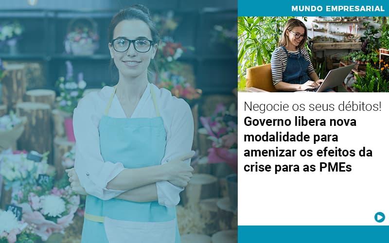 Negocie Os Seus Débitos!  Governo Libera Nova Modalidade Para Amenizar Os Efeitos Da Crise Para As PMEs