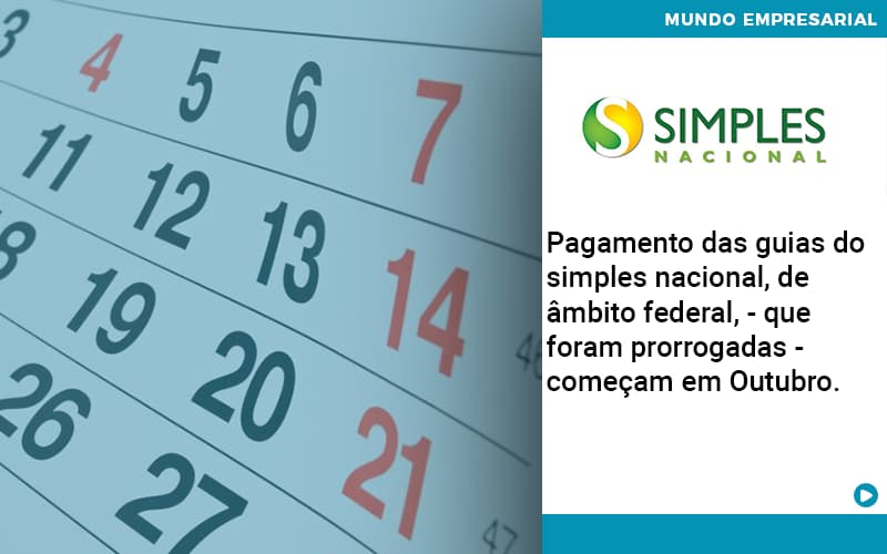 Pagamento Das Guias Do Simples Nacional, De âmbito Federal, – Que Foram Prorrogadas – Começam Em Outubro.