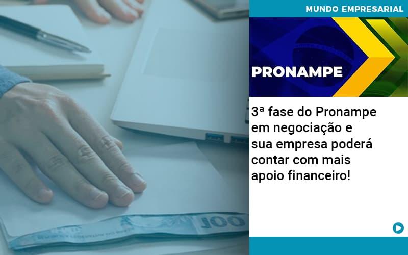 3ª Fase Do Pronampe Em Negociação E Sua Empresa Poderá Contar Com Mais Apoio Financeiro!