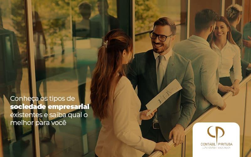 Conheça Os Tipos De Sociedade Empresarial Existentes E Saiba Qual O Melhor Para Você!
