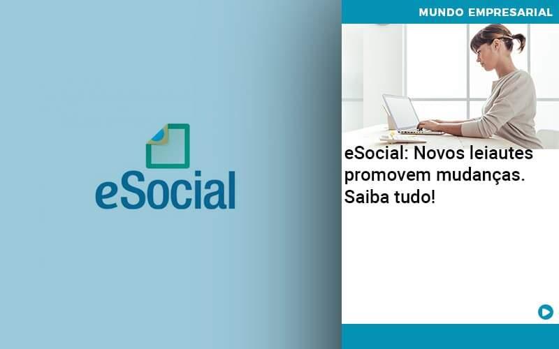 ESocial: Novos Leiautes Promovem Mudanças. Saiba Tudo!