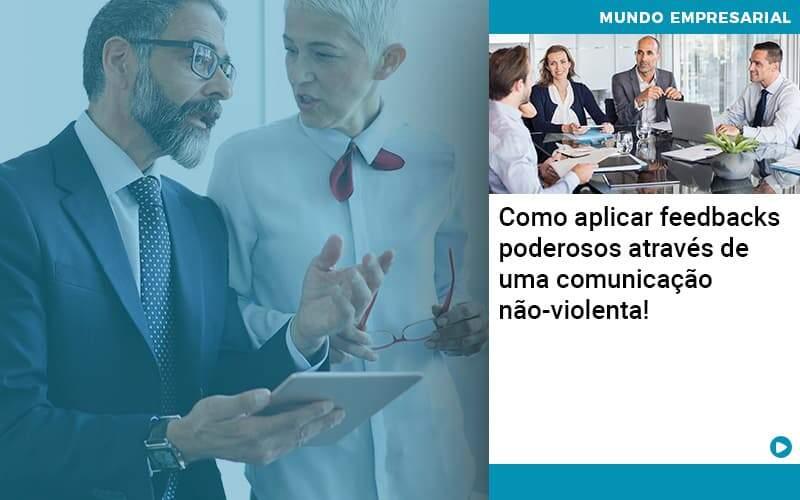 Como Aplicar Feedbacks Poderosos Atraves De Uma Comunicacao Nao Violenta - Abrir Empresa Simples
