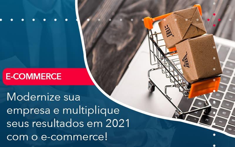 Modernize Sua Empresa E Multiplique Seus Resultados Em 2021 Com O E Commerce - Abrir Empresa Simples