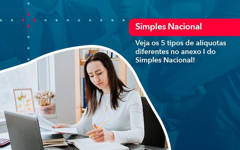 Veja Os 5 Tipos De Alíquotas Diferentes No Anexo I Do Simples Nacional!