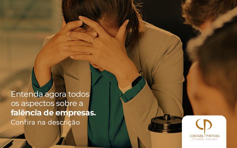 Entenda Agora Todos Os Aspectos Sobre A Falencia De Empresas Post - Contabilidade Em Pirituba | Contábil Pirituba